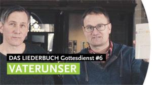 """""""Vaterunser-Lieder"""" - DAS LIEDERBUCH Gottesdienst #6"""